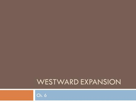 Westward Expansion Ch. 6.