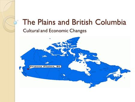 The Plains and British Columbia Cultural and Economic Changes.