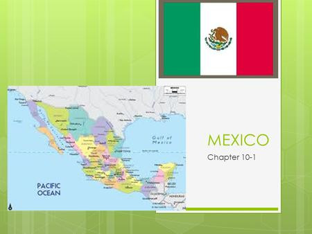 MEXICO Chapter 10-1. I. Geography of Mexico  A. Mountains dominate Mexico's setting  1. Sierra Madre Occidental – largest mountain range (west coast)