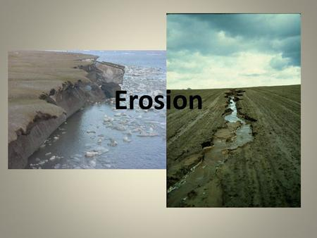 Erosion. The movement of soil by wind or water to some new location. (naturally a slow process but speeds up quickly when it is exposed) billions of tons.