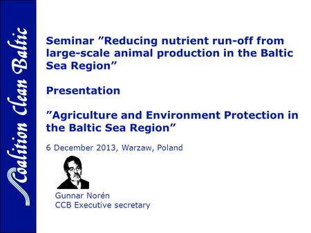"Gunnar Norén CCB Executive secretary Seminar ""Reducing nutrient run-off from large-scale animal production in the Baltic Sea Region"" Presentation ""Agriculture."