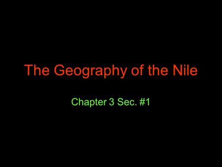 The Geography of the Nile Chapter 3 Sec. #1. The Course of the Nile The Nile is the world's longest river The Blue Nile begins in Ethiopia and is one.