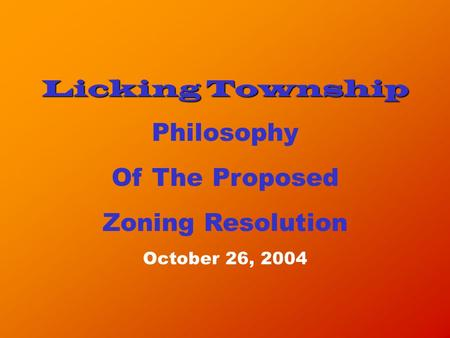 Licking Township Philosophy Of The Proposed Zoning Resolution October 26, 2004.