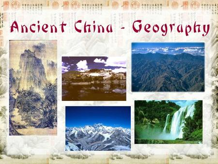 Ancient China - Geography. Geography of Ancient China Isolated Subcontinent ??? Natural boundaries surround China –seas to the east –desert in the north.