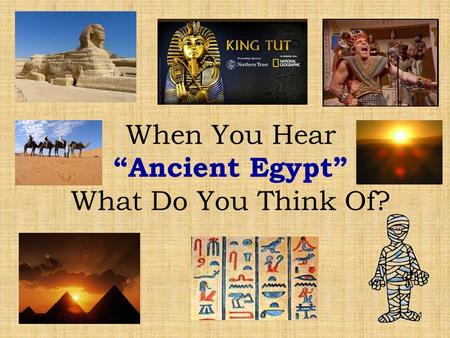 "1 When You Hear ""Ancient Egypt"" What Do You Think Of?"