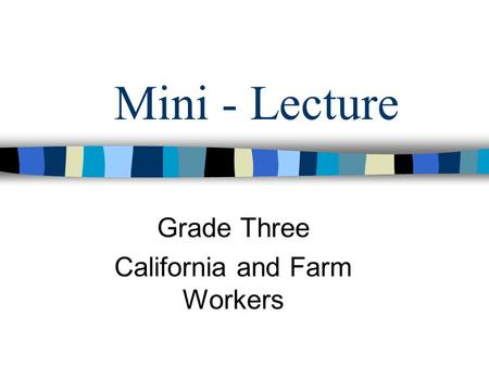 Mini - Lecture Grade Three California and Farm Workers.