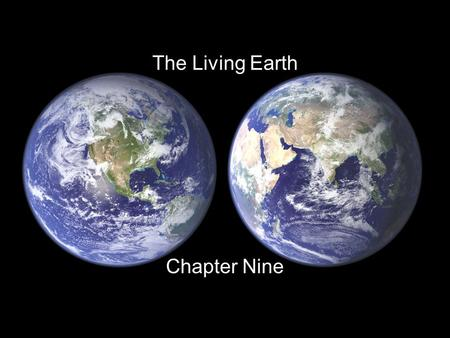 The Living Earth Chapter Nine. The Earth's atmosphere, oceans, and surface are extraordinarily active All activity in the Earth's atmosphere, oceans,