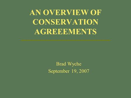 AN OVERVIEW OF CONSERVATION AGREEEMENTS Brad Wyche September 19, 2007.