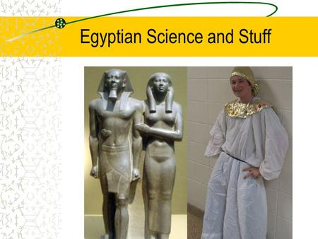 Egyptian Science and Stuff. Writing Hieroglyphs: picture like symbols Some pictures stand for things. Some pictures stand for sounds. A great way too.
