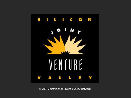 "© 2001 Joint Venture : Silicon Valley Network. ""Silicon Valley is at an important evolutionary stage... Our region needs to decide what kind of place."