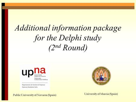Additional information package for the Delphi study (2 nd Round) Public University of Navarra (Spain) University of Murcia (Spain)