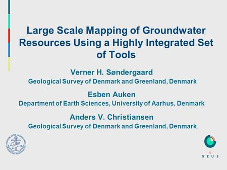 Large Scale Mapping of Groundwater Resources Using a Highly Integrated Set of Tools Verner H. Søndergaard Geological Survey of Denmark and Greenland, Denmark.
