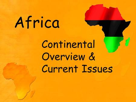 "Africa Continental Overview & Current Issues. 2 nd Largest and populous continent 20% of Earth's land 14.7% world's population 54 "" states"" - Sayre,"