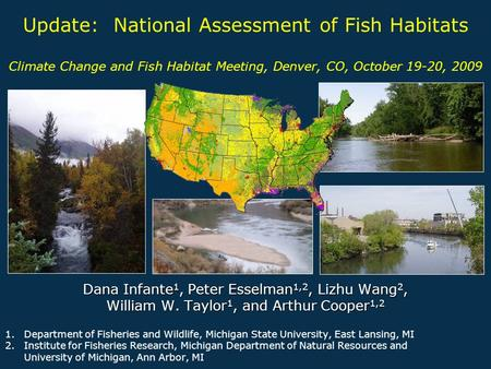 Update: National Assessment of Fish Habitats Climate Change and Fish Habitat Meeting, Denver, CO, October 19-20, 2009 Dana Infante 1, Peter Esselman 1,2,