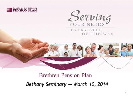 Brethren Pension Plan Bethany Seminary — March 10, 2014 1.