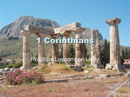 1 Corinthians Practical Lessons on Unity. Thessalonica Philippi Athens Corinth.