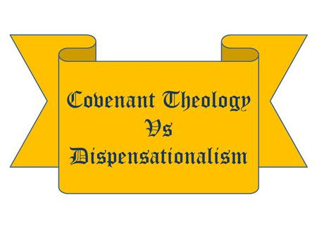 Covenant Theology Vs Dispensationalism.  INTRODUCTION :- The Topic  EXPLANATION :- Why  EXPLORATION :- What is taught  CLARIFICATION :- Where we stand.
