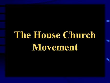 The House Church Movement. What is the House Church? It is NOT the fact that we meet in a house! Romans 16:5 1 Cor. 16:19 Philemon 2 Colossians 4:15.