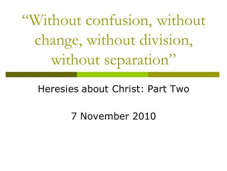 """Without confusion, without change, without division, without separation"" Heresies about Christ: Part Two 7 November 2010."