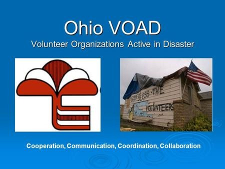 Ohio VOAD Volunteer Organizations Active in Disaster Cooperation, Communication, Coordination, Collaboration.