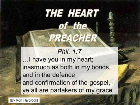 1 Phil. 1:7 …I have you in my heart; inasmuch as both in my bonds, and in the defence and confirmation of the gospel, ye all are partakers of my grace.