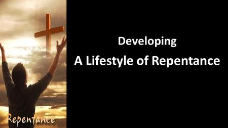 Developing A Lifestyle of Repentance. I pray that each one us here today has a strong desire to Press Forward in the Purposes of God in Christ Jesus!