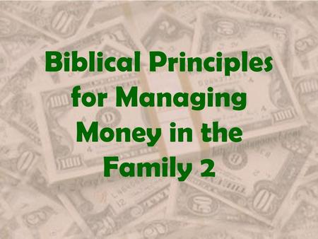 Biblical Principles for Managing Money in the Family 2.