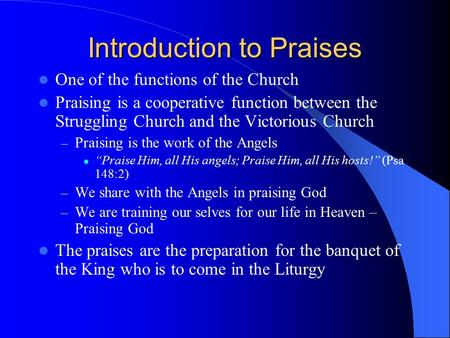 Introduction to Praises One of the functions of the Church Praising is a cooperative function between the Struggling Church and the Victorious Church –