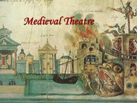 Medieval Theatre.  Time frame: 5 th c- mid 16 th c  Secular theatre died in Western Europe with the fall of Rome  Theatrical performances were banned.