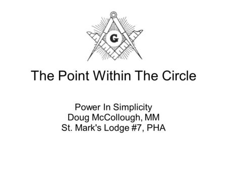 The Point Within The Circle Power In Simplicity Doug McCollough, MM St. Mark's Lodge #7, PHA.