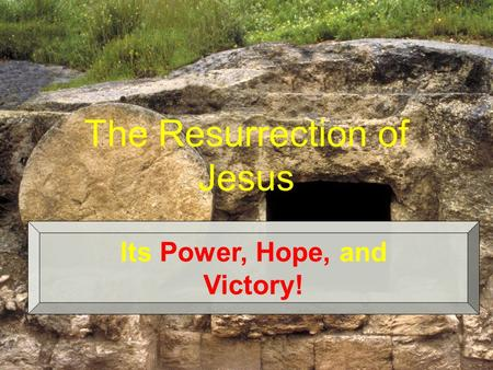 The Resurrection of Jesus Its Power, Hope, and Victory!