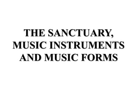 THE SANCTUARY, MUSIC INSTRUMENTS AND MUSIC FORMS.