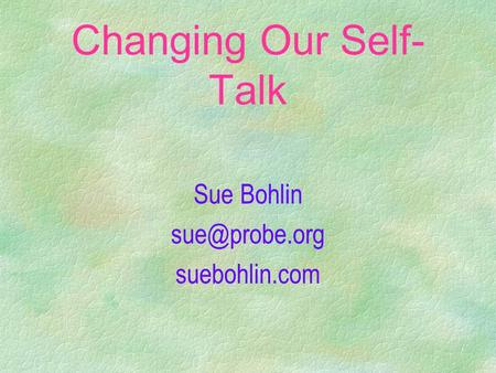 Changing Our Self- Talk Sue Bohlin suebohlin.com.