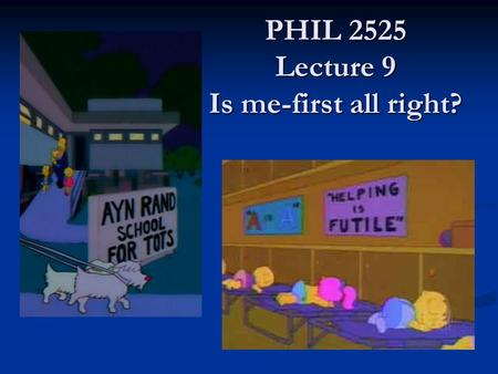 PHIL 2525 Lecture 9 Is me-first all right? PHIL 2525 Lecture 9 Is me-first all right?