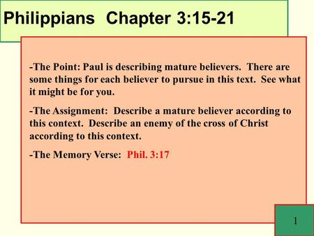 Philippians Chapter 3:15-21 1 -The Point: Paul is describing mature believers. There are some things for each believer to pursue in this text. See what.