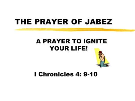 THE PRAYER OF JABEZ A PRAYER TO IGNITE YOUR LIFE! I Chronicles 4: 9-10.