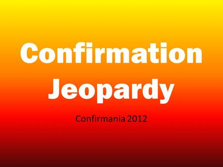 Confirmation Jeopardy Confirmania 2012. JEOPARDY Rules.