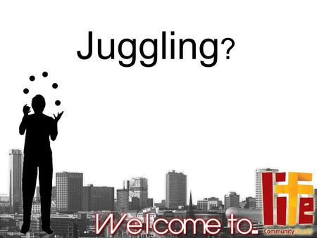 Juggling ?. Questions from the last 4 weeks What do you see when you look in the mirror? Are you clean? Do you have faults or blemishes? Do you have a.