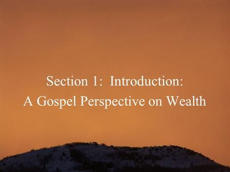 Section 1: Introduction: A Gospel Perspective on Wealth.