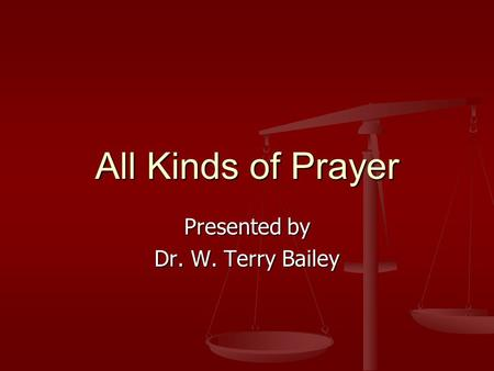 All Kinds of Prayer Presented by Dr. W. Terry Bailey.