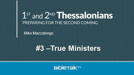 Mike Mazzalongo #3 –True Ministers. Review/Preview Paul's letter Paul rejoices in –Their true conversion –Their spiritual development Paul defends his.