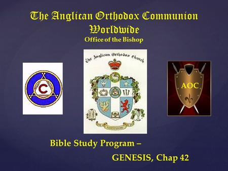 The Anglican Orthodox Communion Worldwide Office of the Bishop Bible Study Program – GENESIS, Chap 42 AOC.
