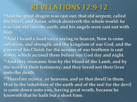 9 And the great dragon was cast out, that old serpent, called the Devil, and Satan, which deceiveth the whole world: he was cast out into the earth, and.
