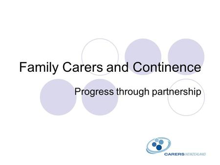 Family Carers and Continence Progress through partnership.