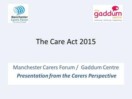 The Care Act 2015 Manchester Carers Forum / Gaddum Centre