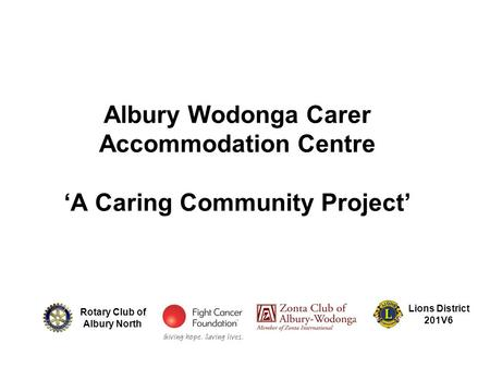 Albury Wodonga Carer Accommodation Centre 'A Caring Community Project' Rotary Club of Albury North Lions District 201V6.