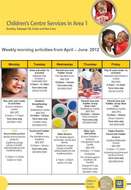 Weekly morning activities from April – June 2012 MondayTuesdayWednesdayThursdayFriday Dads and under 5s activities Hatcham Oak Children's CentreSE4 2NX.