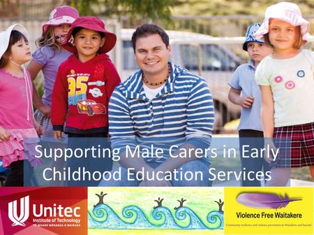 Supporting Male Carers in Early Childhood Education Services.