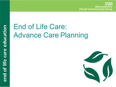 End of Life Care: Advance Care Planning. Confidentiality Shared learning One at a time Respect one another's opinions Positive critique Sensitivity Time-out.