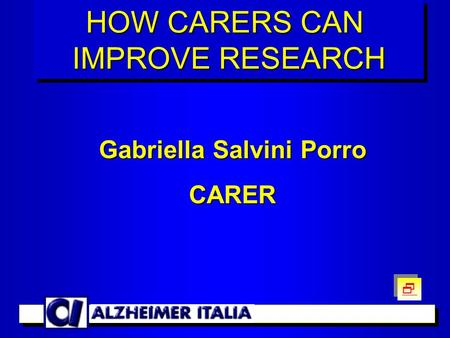 Gabriella Salvini Porro CARER HOW CARERS CAN IMPROVE RESEARCH HOW CARERS CAN IMPROVE RESEARCH  